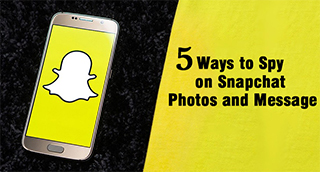 5 Ways to Spy on Snapchat Photos and Messages