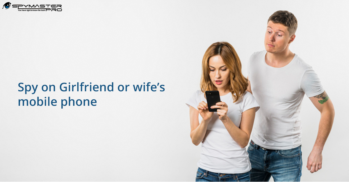Spy on Girlfriend or wife's mobile phone without letting her know