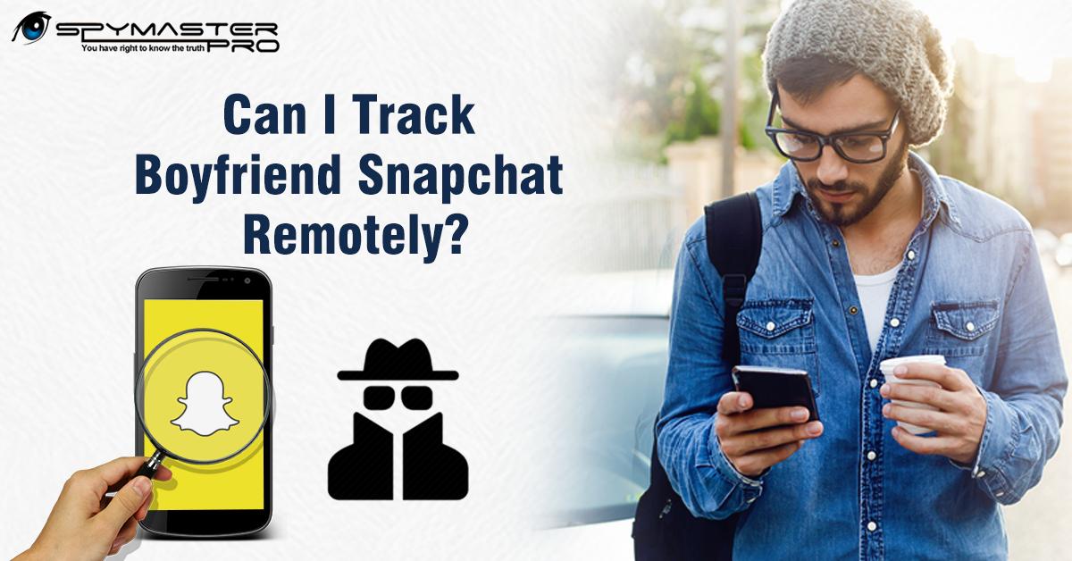 Can I Track Boyfriend Snapchat Remotely