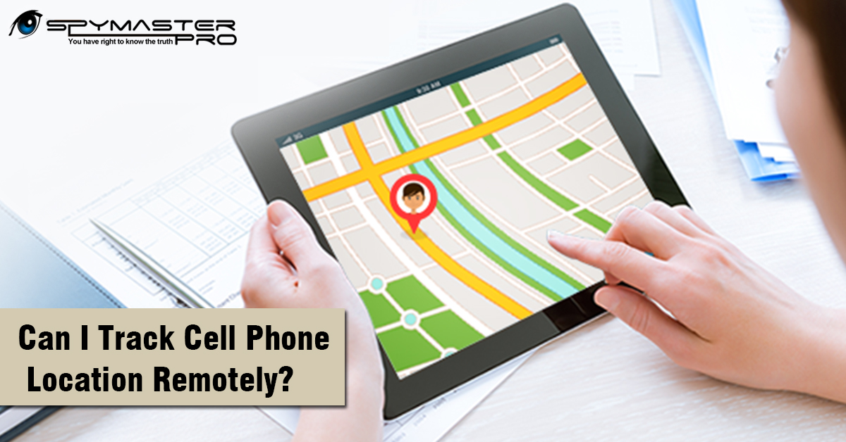 Can I Track Cell Phone Location Remotely?