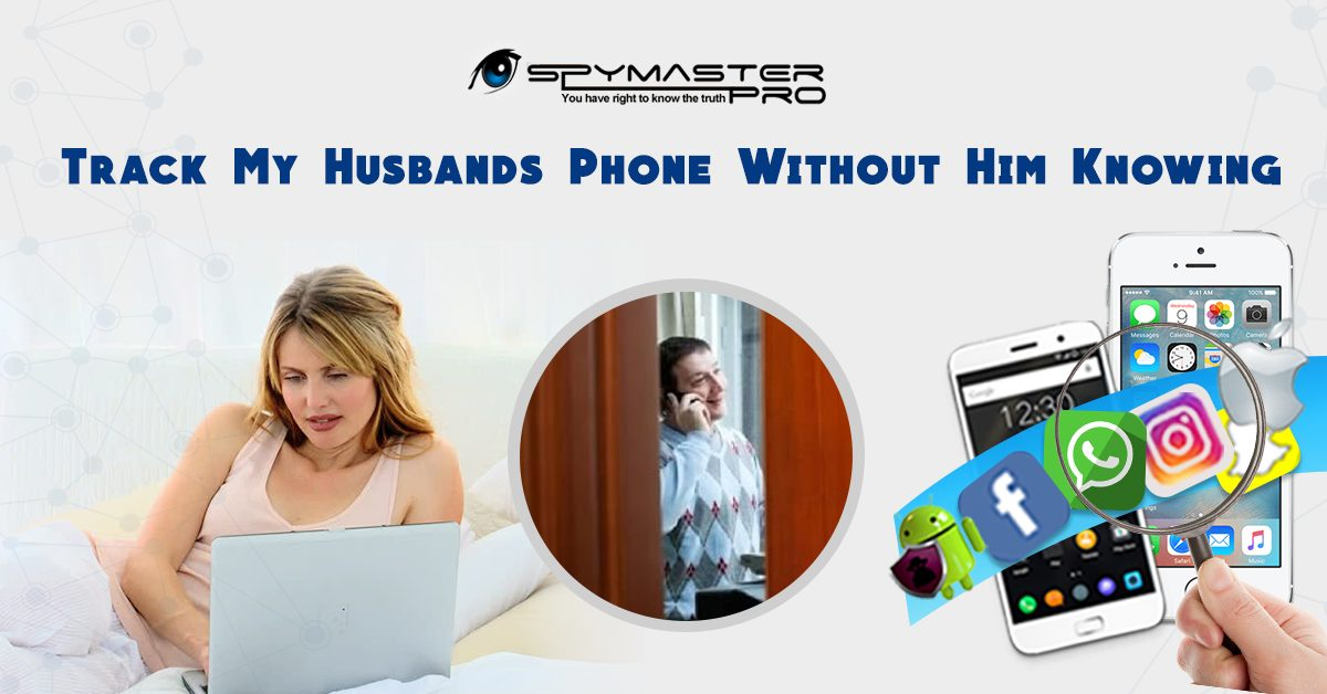 Track My Husbands Phone Without Him Knowing | Spymaster Pro