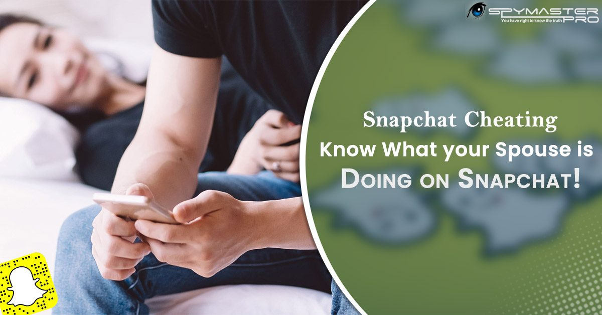 Snapchat Cheating - Know What your Spouse is Doing on