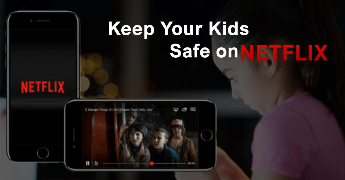 Keep Your Kids Safe on Netflix