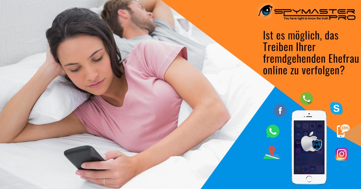 Ist es möglich, das Treiben Ihrer fremdgehenden Ehefrau online zu verfolgen?