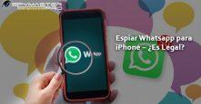 Espiar Whatsapp para iPhone – ¿Es Legal?