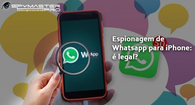 Espionagem de Whatsapp para iPhone: é legal?