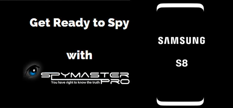As the Rumors Fly, You can Spy Samsung S8 With Spymaster Pro